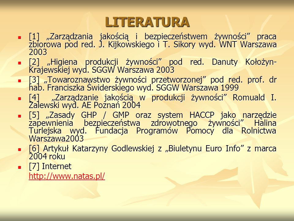 """LITERATURA [1] """"Zarządzania jakością i bezpieczeństwem żywności praca zbiorowa pod red. J. Kijkowskiego i T. Sikory wyd. WNT Warszawa 2003."""